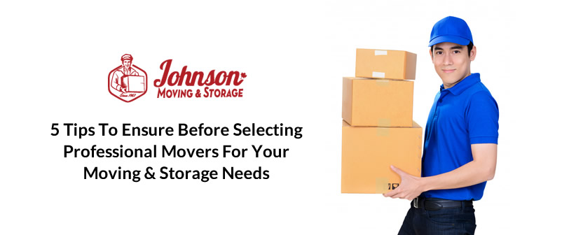 5 Tips to Ensure Before Selecting Professional Movers for Your Moving & Storage Needs