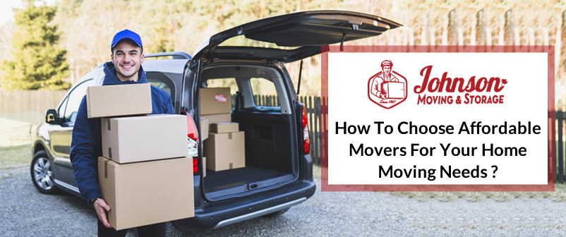 How to Choose Affordable Movers for Your Home Moving Needs