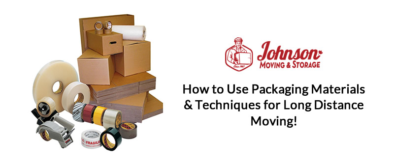 How To Use Packaging Materials & Techniques For Long Distance Moving!