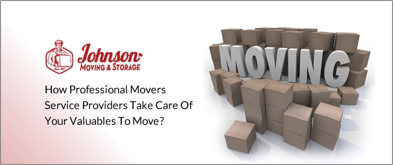 How Professional Movers Service Providers Take Care Of Your Valuables To Move?
