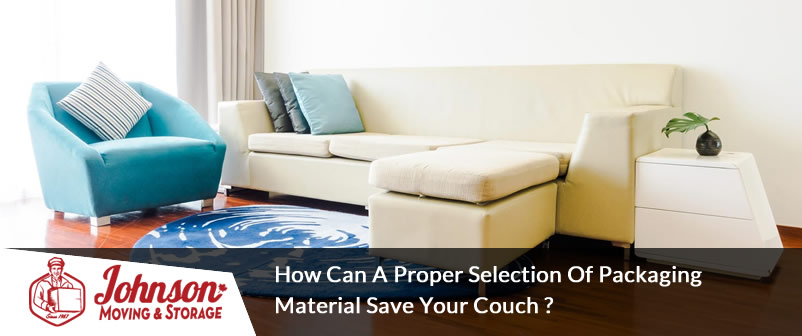 How Can A Proper Selection Of Packaging Material Save Your Couch?