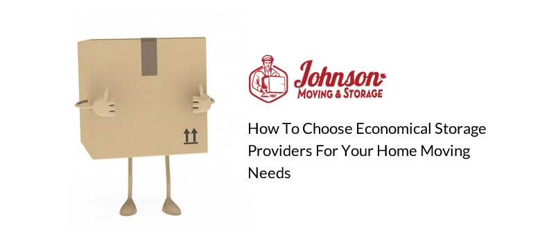 How to Choose Economical Storage Providers for Your Home Moving Needs