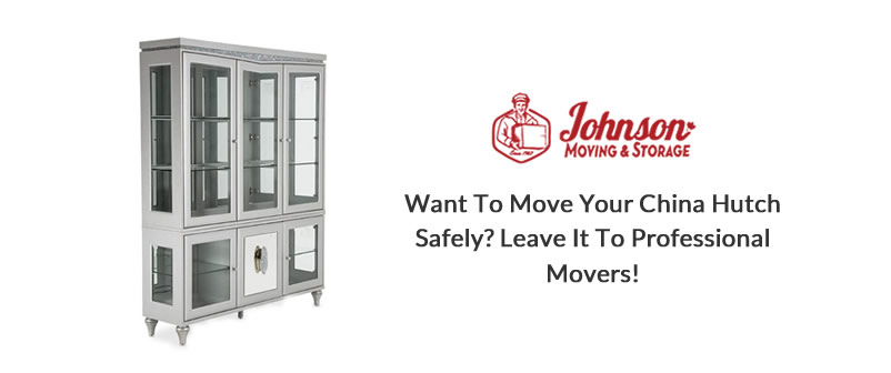 Want To Move Your China Hutch Safely? Leave It To Professional Movers!