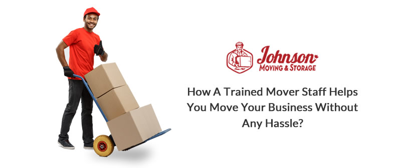 How a Trained Mover Staff Helps You Move Your Business Without any Hassle?