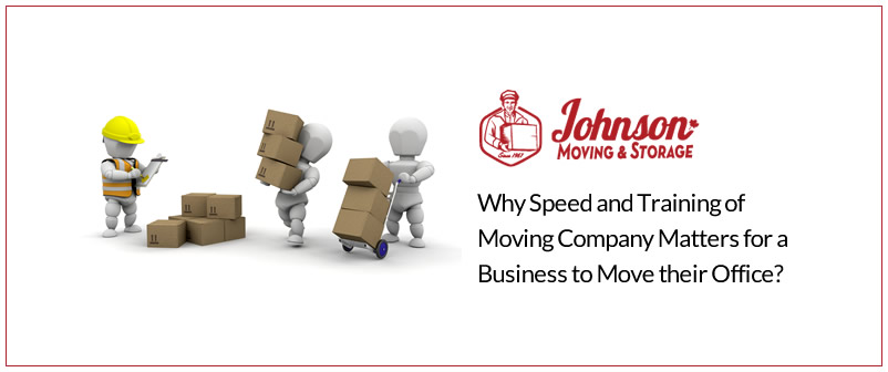 Why Speed and Training of Moving Company Matters for a Business to Move their Office?