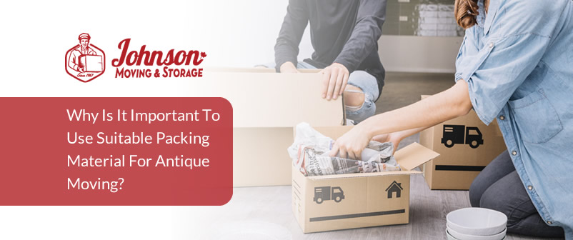 Why is it Important to Use Suitable Packing Material for Antique Moving?