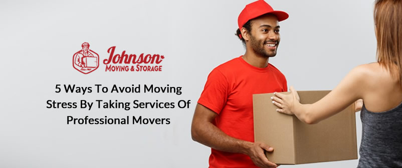 5 Ways to Avoid Moving Stress by taking Services of Professional Movers