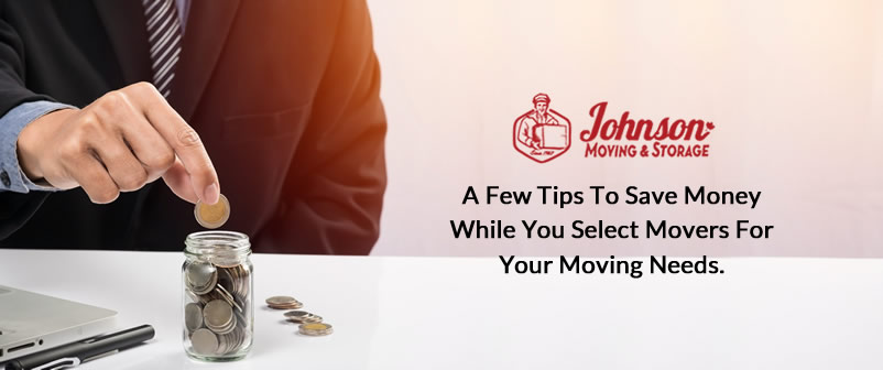 A Few Tips to Save Money while You select Movers for your Moving Needs.