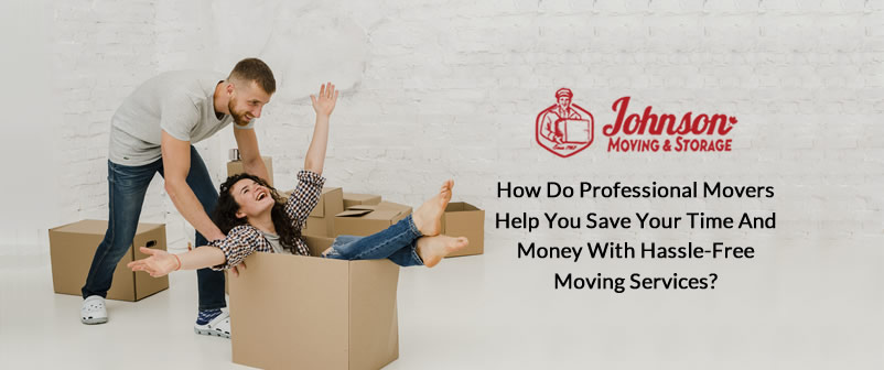 How do Professional Movers Help you Save your Time and Money with Hassle-Free Moving services?