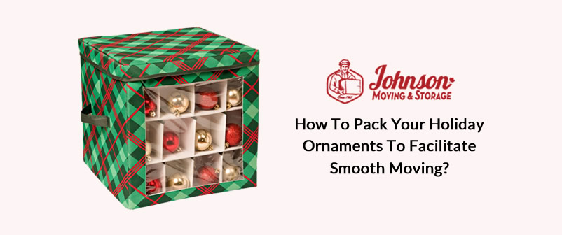How to Pack Your Holiday Ornaments To Facilitate Smooth Moving?