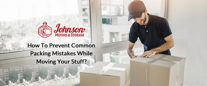 How to Prevent Common Packing Mistakes while moving your stuff?