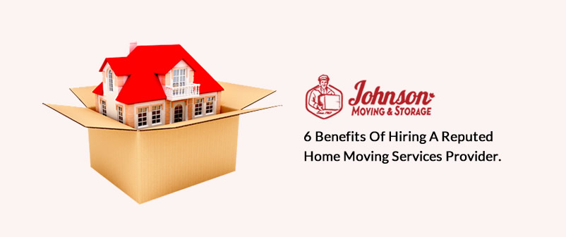 6 Benefits of Hiring a Reputed Home Moving Services Provider