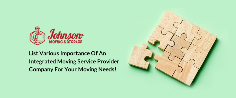 List Various Importance of an Integrated Moving Service Provider Company for Your Moving Needs