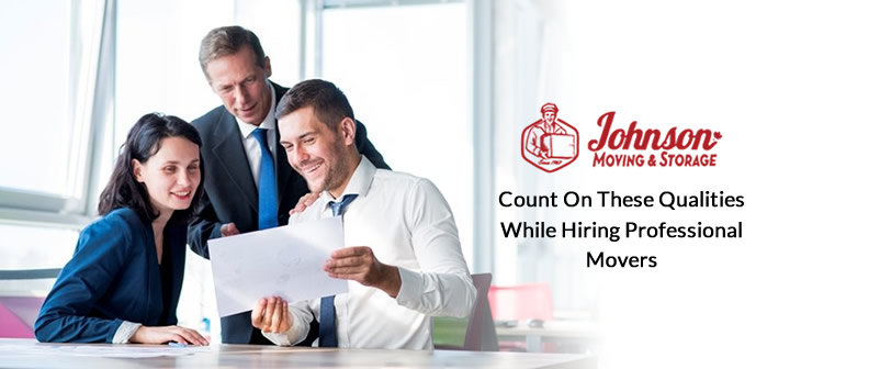 Count on These Qualities While Hiring Professional Movers