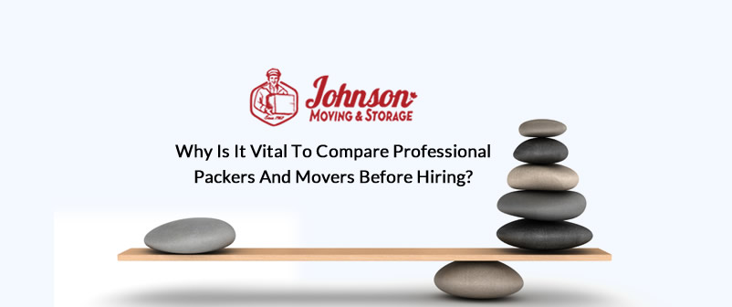 Why is it Vital to Compare Professional Packers and Movers Before Hiring