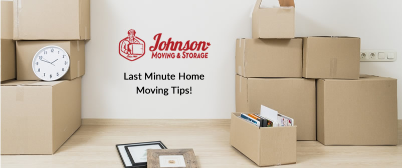 Last Minute Home Moving Tips Johnson Moving Storage