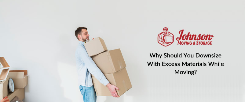 Why Should You Downsize With Excess Materials While Moving